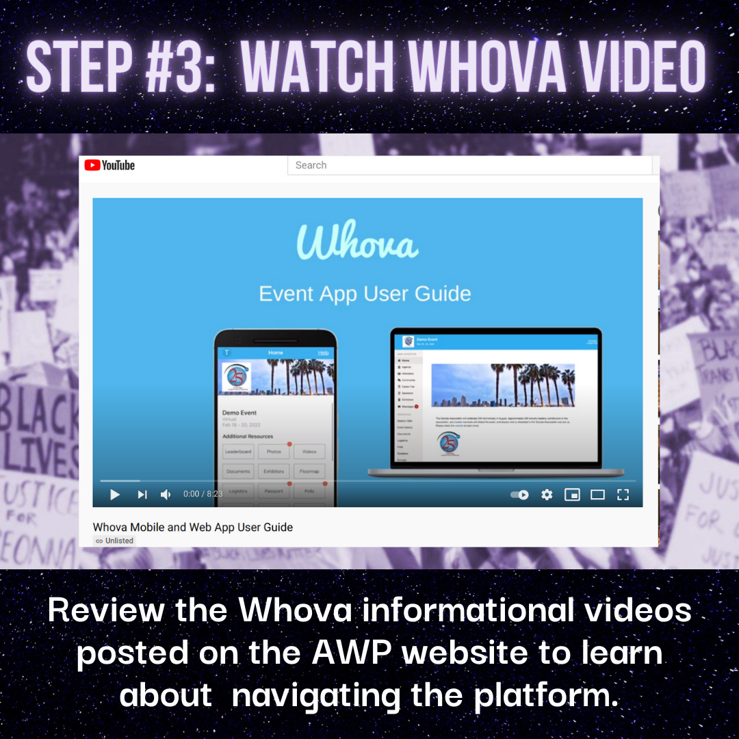 Picture of video with text stating Step #3: Watch whova video - review the whova informational videos posted on the AWP website to learn about navigating the platform